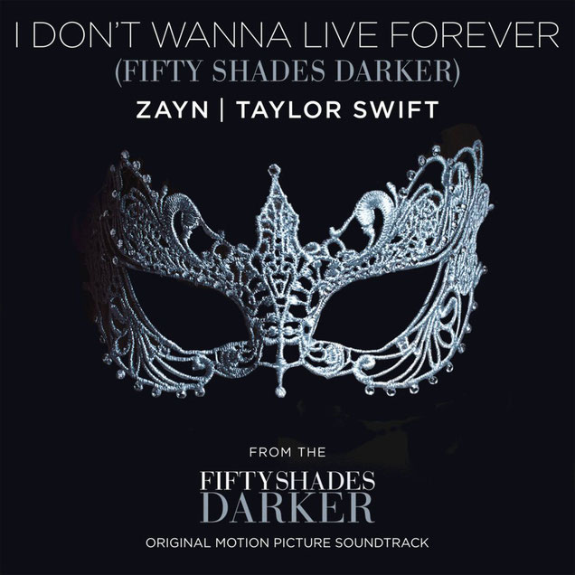 I Don't Wanna Live Forever by Taylor Swift and Zayn (Republic Records, 2016)
