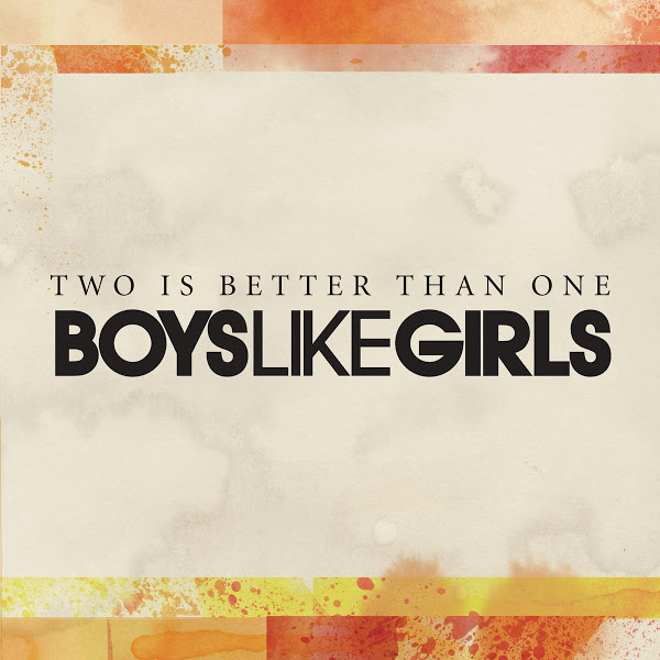 Two Is Better Than One by Boys Like Girls (Sony, 2009)